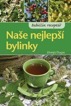Dionýz Dugas: Naše nejlepší bylinky cena od 79 Kč