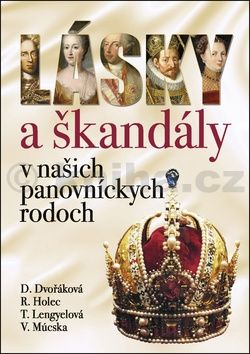 Roman Holec, Tünde Lengyelová, Daniela Dvořáková: Lásky a škandály v našich panovníckych rodoch cena od 259 Kč