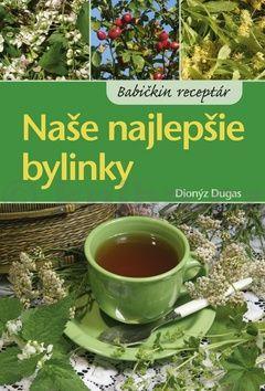 Dionýz Dugas: Naše najlepšie bylinky cena od 76 Kč