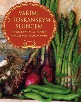 Edward Mayes, Frances Mayes: Vaříme s toskánským sluncem cena od 270 Kč