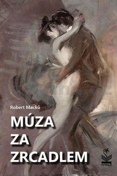Robert Macků: Múza za zrcadlem cena od 174 Kč