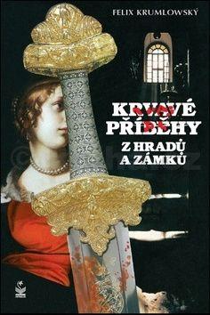 Felix Krumlowský: Krvavé příběhy z hradů a zámků cena od 199 Kč