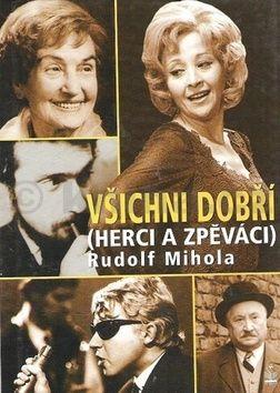 Rudolf Mihola: Všichni dobří (herci a zpěváci) cena od 178 Kč