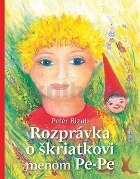 Peter Bizub, Silvia Fridrichová: Rozprávka o škriatkovi menom Pe-pe cena od 191 Kč