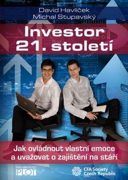 David Havlíček, Michal Stupavský: Investor 21. století - Jak ovládnout vlastní emoce a uvažovat o svém zajištění na stáří cena od 187 Kč
