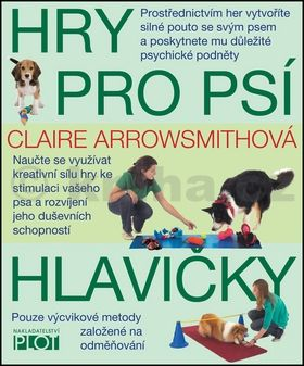 Claire Arrowsmithová: Hry pro psí hlavičky cena od 186 Kč