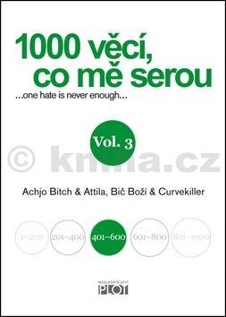 Achjo Bitch, Curvekiller, Atilla Bič Boží: 1000 věcí, co mě serou - díl III. cena od 191 Kč