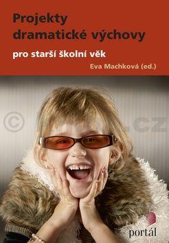 Eva Machková: Projekty dramatické výchovy pro starší školní věk cena od 199 Kč