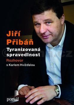 Karel Hvížďala, Jiří Přibáň: Jiří Přibáň - Tyranizovaná spravedlnost cena od 280 Kč