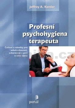 Jeffrey Kottler: Profesní psychohygiena terapeuta cena od 207 Kč