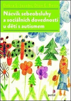 Debra S. Jacobs, Dion E. Betts: Nácvik sebeobsluhy a sociálních dovedností u dětí s autismem cena od 186 Kč
