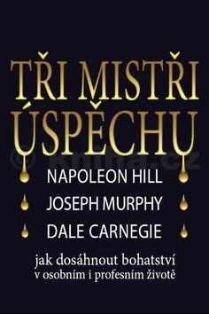 Napoleon Hill, Joseph Murphy, Dale Carnegie: Tři mistři úspěchu - Napoleon Hill, Joseph Murphy, Dale Carnegie cena od 285 Kč