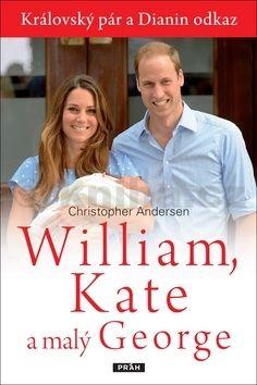 Christopher Peter Andersen: Williame, Kate a malý George - Královský pár a Dianin odkaz cena od 312 Kč