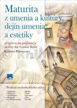 Katarína Platznerová: Maturita z umenia a kultúry, dejín umenia a estetiky cena od 197 Kč