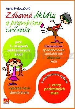 Anna Holováčová: Zábavné diktáty a pravopisné cvičenia pre 1. stupeň základných škôl cena od 101 Kč