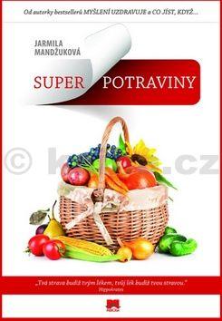 Jarmila Mandžuková: Superpotraviny cena od 279 Kč