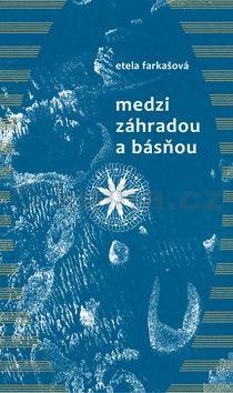 Etela Farkašová, Květoslava Fulierová: Medzi záhradou a básňou cena od 173 Kč