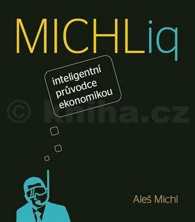 Aleš Michl: MICHLiq inteligentní průvodce ekonomikou cena od 186 Kč
