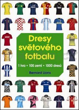 Bernard Lions: Dresy světového fotbalu - 1 hra * 100 zemí * 1000 dresů cena od 60 Kč