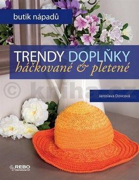 Jaroslava Dovcová: Trendy doplňky háčkované a pletené - Butik nápadů cena od 135 Kč