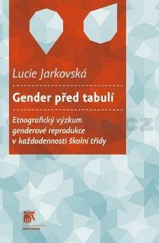 Lucie Jarkovská: Gender před tabulí cena od 215 Kč
