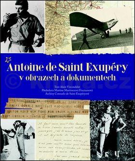 Alain Vircondelet: Antoine de Saint Exupéry v obrazech a dokumentech cena od 559 Kč