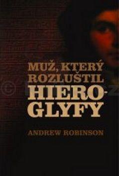 Andrew Robinson: Muž, který rozluštil hieroglyfy cena od 319 Kč