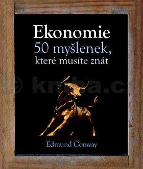 Edmund Conway: Ekonomie - 50 myšlenek, které musíte znát cena od 199 Kč