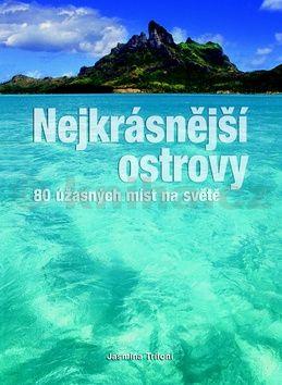 Jasmina Trifoni: Nejkrásnější ostrovy - 80 úžasných míst na světě cena od 515 Kč