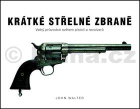 John Walter: Krátké střelné zbraně - Velký průvodce světem pistolí a revolverů cena od 479 Kč