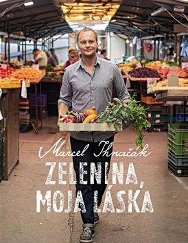 Marcel Ihnačák: Zelenina, moja láska cena od 479 Kč