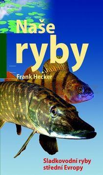 Frank Hecker: Naše ryby - Sladkovodní ryby střední Evropy cena od 199 Kč