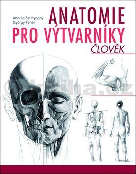 György Fehér, András Szunyoghy: Anatomie pro výtvarníky - Člověk cena od 319 Kč