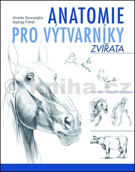 András Szunyoghy, György Fehér: Anatomie pro výtvarníky - Zvířata cena od 315 Kč