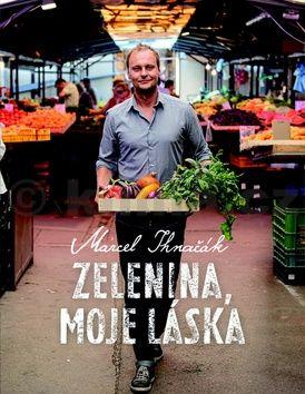 Marcel Ihnačák: Zelenina, moje láska cena od 387 Kč