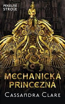 Cassandra Clare: Mechanická princezná cena od 357 Kč