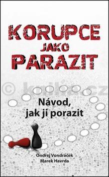 Ondřej Vondráček, Marek Havrda, Denisa Adolfová: Korupce jako parazit - Návod, jak ji porazit cena od 116 Kč