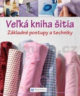 Veľká kniha šitia - základné postupy a techniky cena od 141 Kč