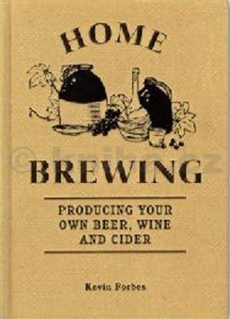Kevin Forbes: Domácí vaření piva - Vaříme si vlastní pivo, připravujeme víno a cider cena od 124 Kč