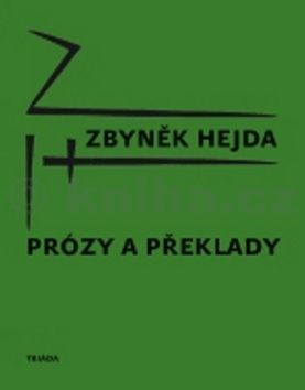 Zbyněk Hejda: Prózy a překlady cena od 170 Kč