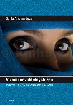 Qanta A. Ahmedová: V zemi neviditelných žen - Putování lékařky po Saúdském království cena od 186 Kč