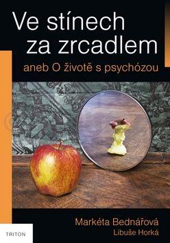 Bednářová Markéta: Ve stínech za zrcadlem aneb O životě s psychózou cena od 119 Kč