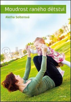 Aletha J. Solter: Moudrost raného dětství cena od 230 Kč
