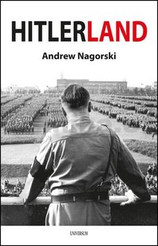 Andrew Nagorski: Hitlerland cena od 381 Kč