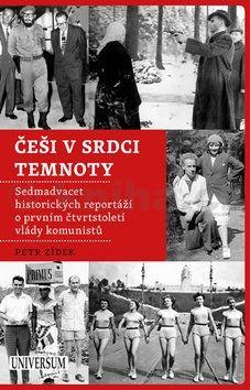 Petr Zídek: Češi v srdci temnoty - Sedmadvacet historických reportáží o prvním čtvrtstoletí vlády komunistů cena od 279 Kč