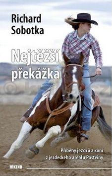 Richard Sobotka: Nejtěžší překážka - Příběhy jezdců a koní z jezdeckého areálu Pastviny cena od 151 Kč
