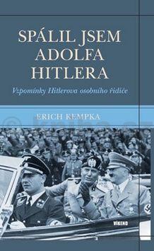 Erich Kempka: Spálil jsem Adolfa Hitlera - Vzpomínky Hitlerova osobního řidiče cena od 175 Kč