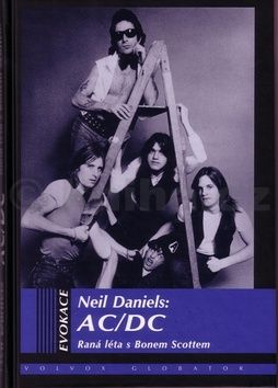 Neil Daniels: AC/DC - raná léta s Bonem Scottem cena od 232 Kč
