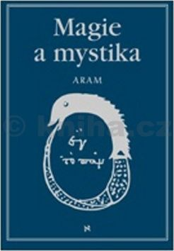 Aram Kurth: Magie a mystika v minulosti a současnosti cena od 407 Kč