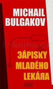 Michail Afanasjevič Bulgakov: Zápisky mladého lekára cena od 182 Kč